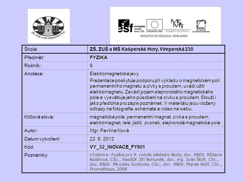 Škola: ZŠ, ZUŠ a MŠ Kašperské Hory, Vimperská 230 Předmět:FYZIKA Ročník:9. Anotace: Elektromagnetické jevy Prezentace poskytuje podporu při výkladu o