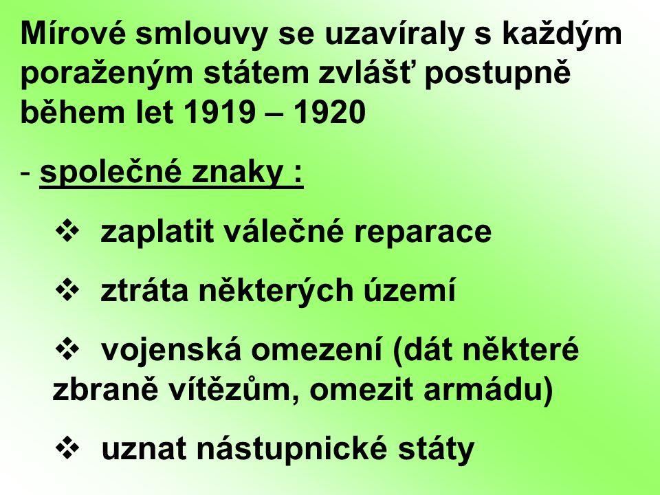 Mírové smlouvy se uzavíraly s každým poraženým státem zvlášť postupně během let 1919 – 1920 - společné znaky :  zaplatit válečné reparace  ztráta ně