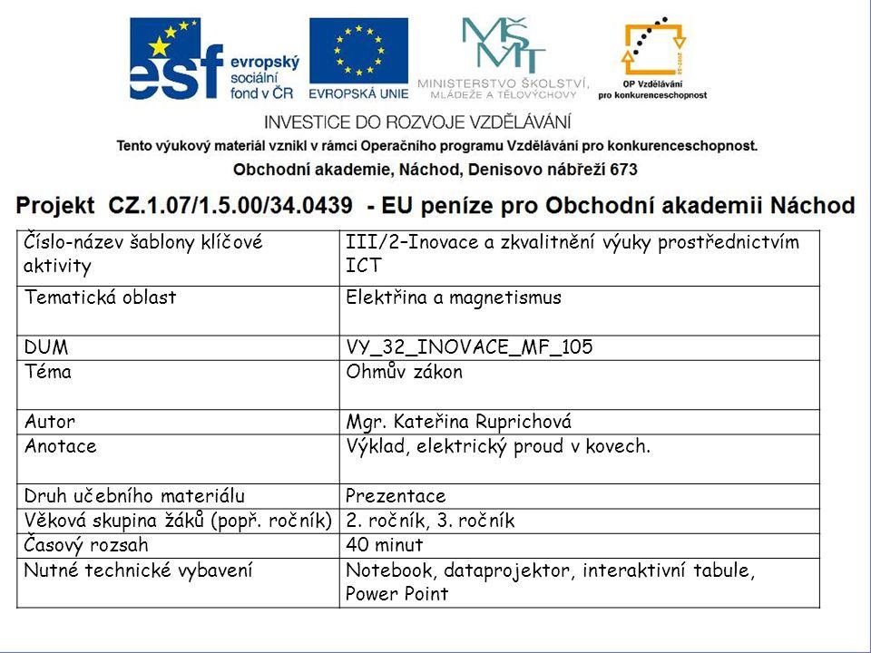 Číslo-název šablony klíčové aktivity III/2–Inovace a zkvalitnění výuky prostřednictvím ICT Tematická oblastElektřina a magnetismus DUMVY_32_INOVACE_MF_105 TémaOhmův zákon AutorMgr.