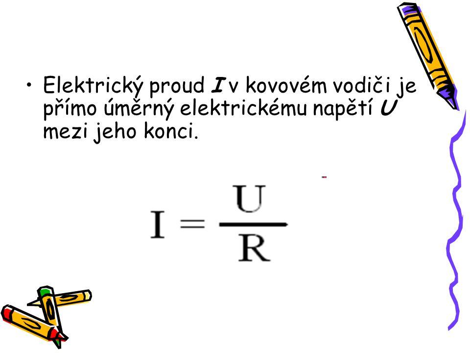 Elektrický proud I v kovovém vodiči je přímo úměrný elektrickému napětí U mezi jeho konci.