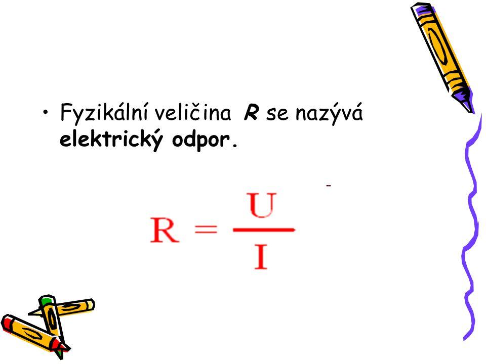 Fyzikální veličina R se nazývá elektrický odpor.