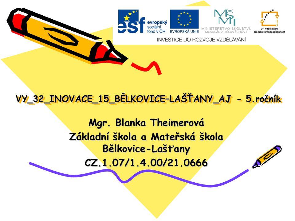 VY_32_INOVACE_15_BĚLKOVICE–LAŠŤANY_AJ - 5.ročník Mgr.