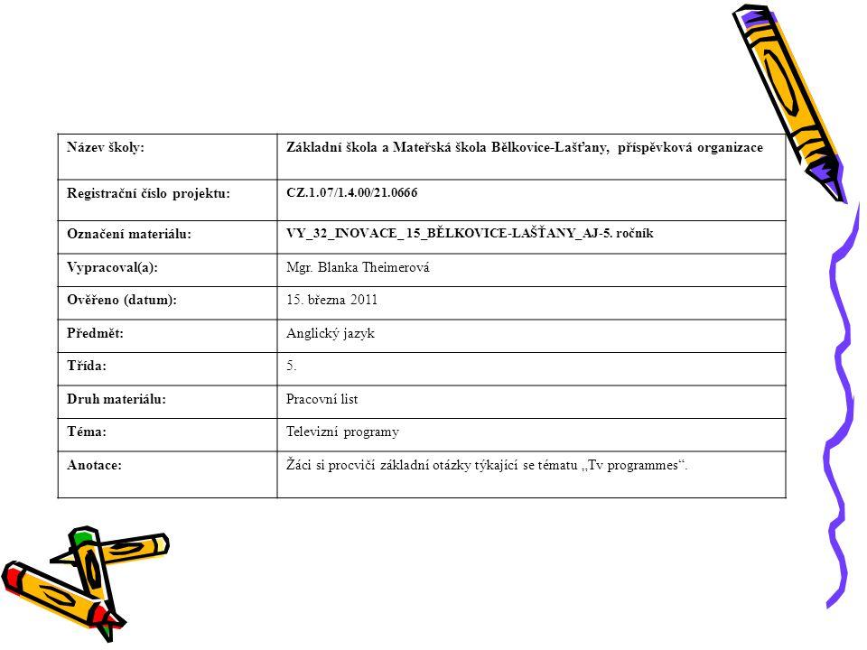 Název školy:Základní škola a Mateřská škola Bělkovice-Lašťany, příspěvková organizace Registrační číslo projektu: CZ.1.07/1.4.00/21.0666 Označení materiálu: VY_32_INOVACE_ 15_BĚLKOVICE-LAŠŤANY_AJ-5.