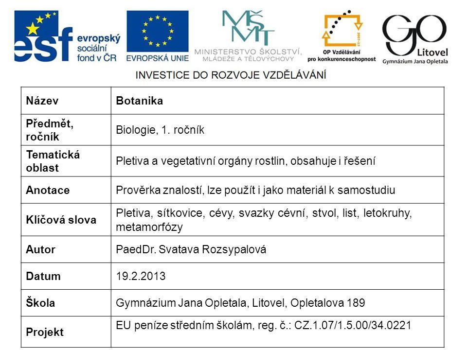 NázevBotanika Předmět, ročník Biologie, 1. ročník Tematická oblast Pletiva a vegetativní orgány rostlin, obsahuje i řešení AnotacePrověrka znalostí, l