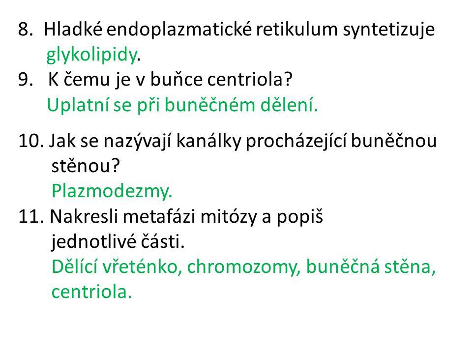 8. Hladké endoplazmatické retikulum syntetizuje glykolipidy. 9. K čemu je v buňce centriola? Uplatní se při buněčném dělení. 10. Jak se nazývají kanál