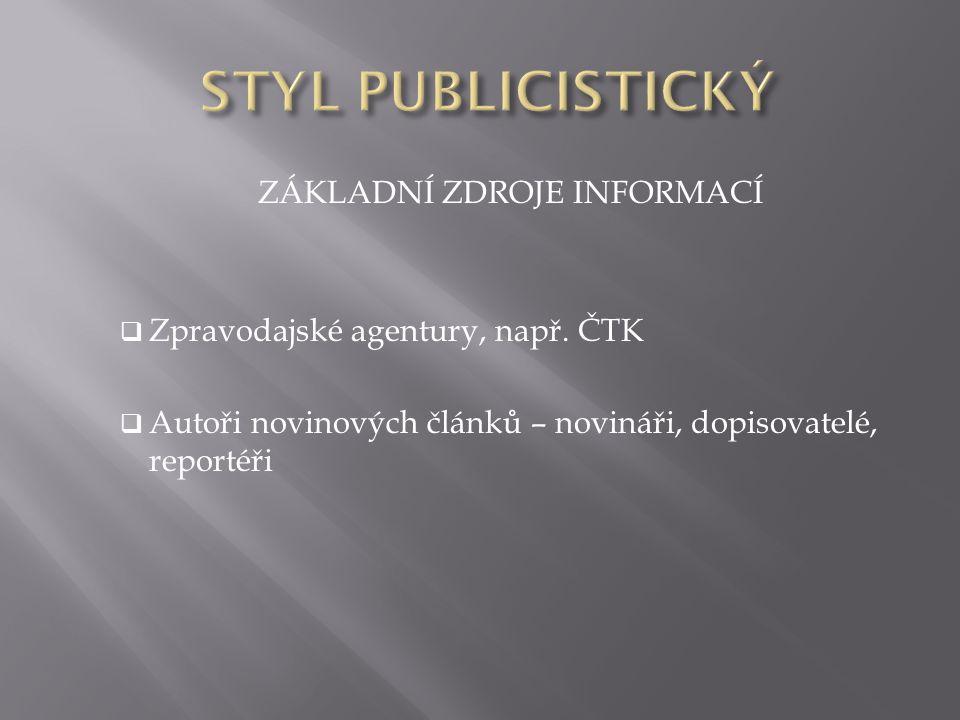 ZÁKLADNÍ ZDROJE INFORMACÍ  Zpravodajské agentury, např.