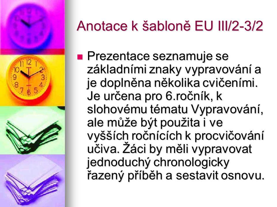 Anotace k šabloně EU III/2-3/2 Prezentace seznamuje se základními znaky vypravování a je doplněna několika cvičeními. Je určena pro 6.ročník, k slohov