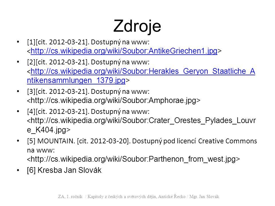 Zdroje [1][cit. 2012-03-21]. Dostupný na www: http://cs.wikipedia.org/wiki/Soubor:AntikeGriechen1.jpg [2][cit. 2012-03-21]. Dostupný na www: http://cs
