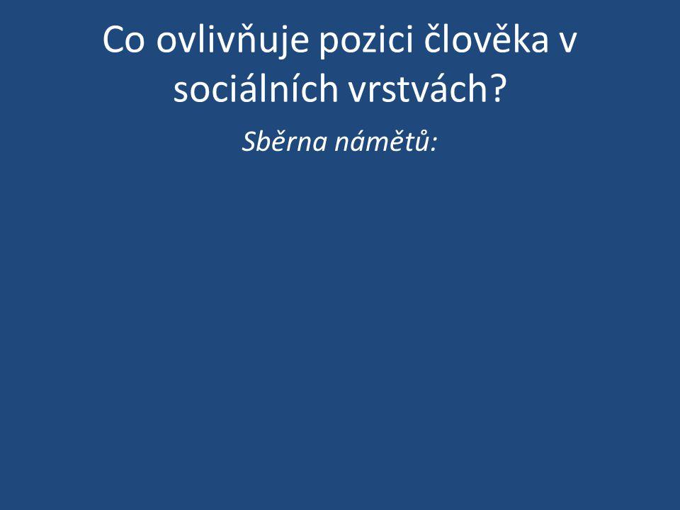 Co ovlivňuje pozici člověka v sociálních vrstvách? Sběrna námětů: