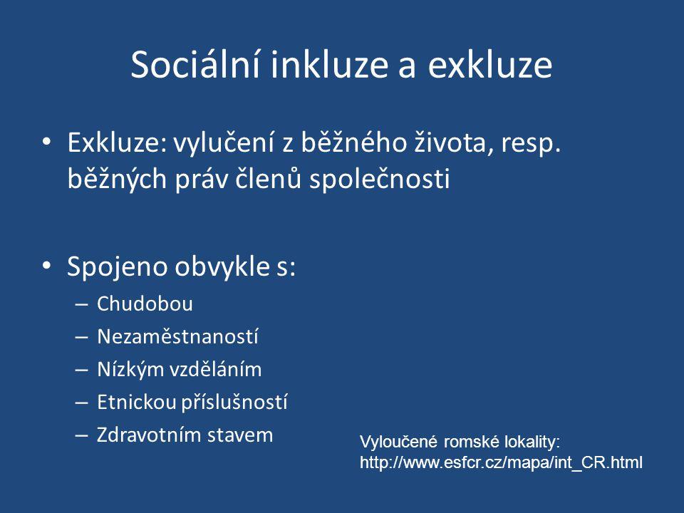 Sociální inkluze a exkluze Exkluze: vylučení z běžného života, resp.