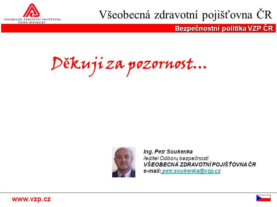 Všeobecná zdravotní pojišťovna ČR Bezpečnostní politika VZP ČR www.vzp.cz D ě kuji za pozornost… Ing.