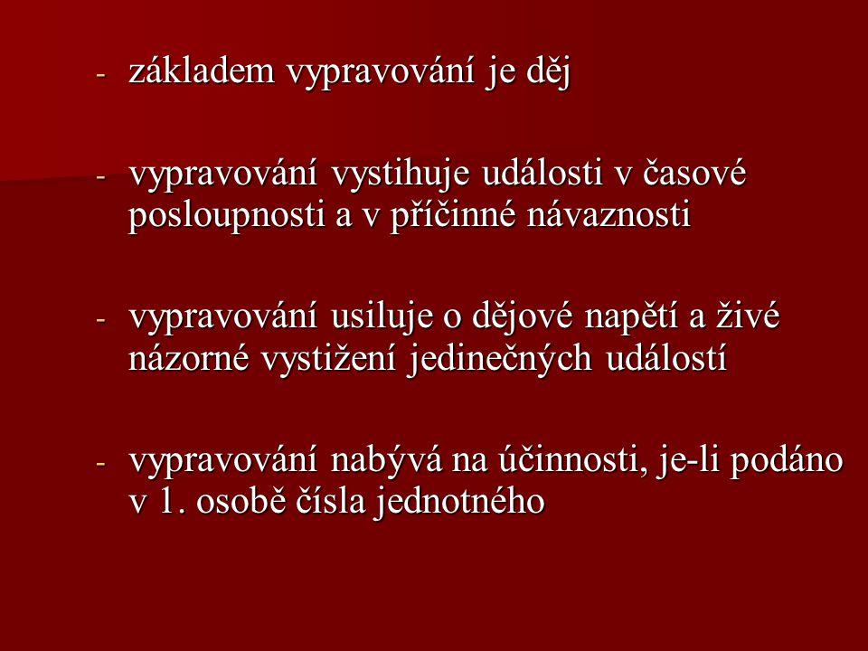 JAZYKOVÉ PROSTŘEDKY - slovesné tvary v přítomném čase pro dosažení dějového napětí (jinak vypravujeme v čase minulém) - krátké věty k dosažení rychlého spádu děje - věty jednočlenné a větné ekvivalenty - dějová slovesa (vyhýbáme se slovesům být a mít) - přímá řeč