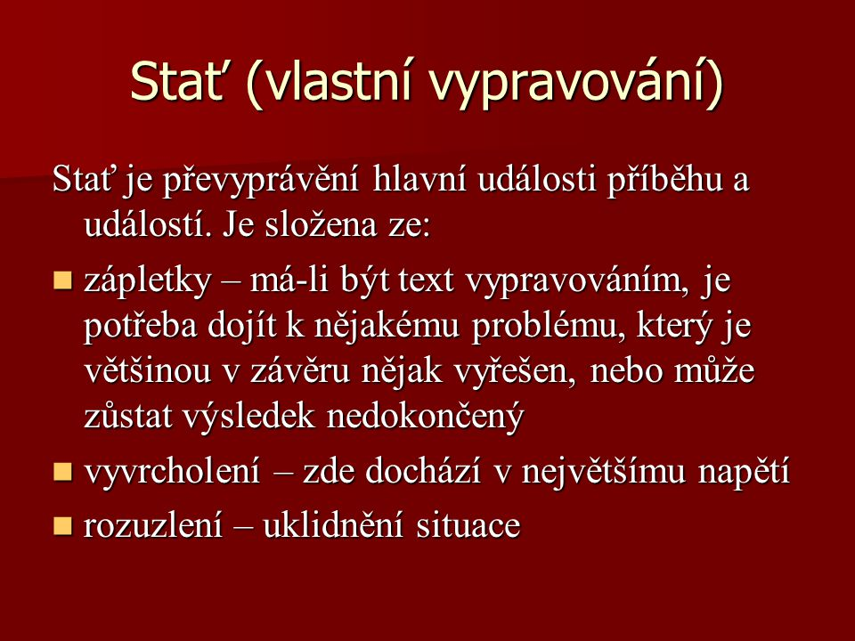 Stať (vlastní vypravování) Stať je převyprávění hlavní události příběhu a událostí.