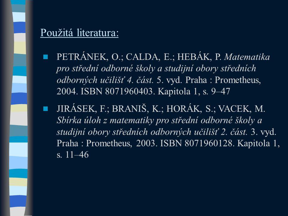 Použitá literatura: PETRÁNEK, O.; CALDA, E.; HEBÁK, P. Matematika pro střední odborné školy a studijní obory středních odborných učilišť 4. část. 5. v