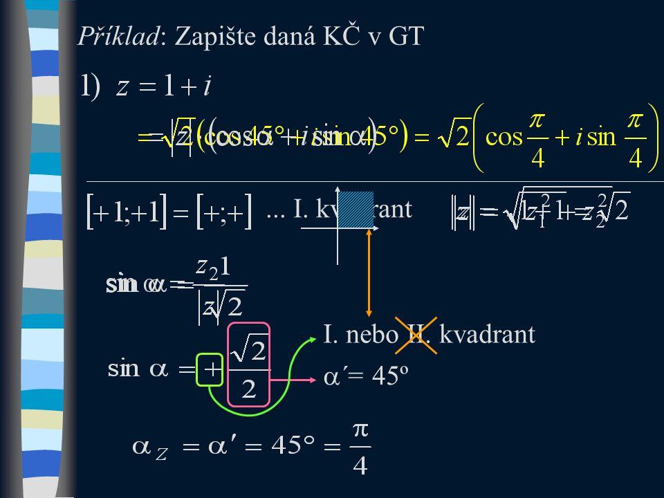 I. nebo II. kvadrant  ´= 45º... I. kvadrant Příklad: Zapište daná KČ v GT