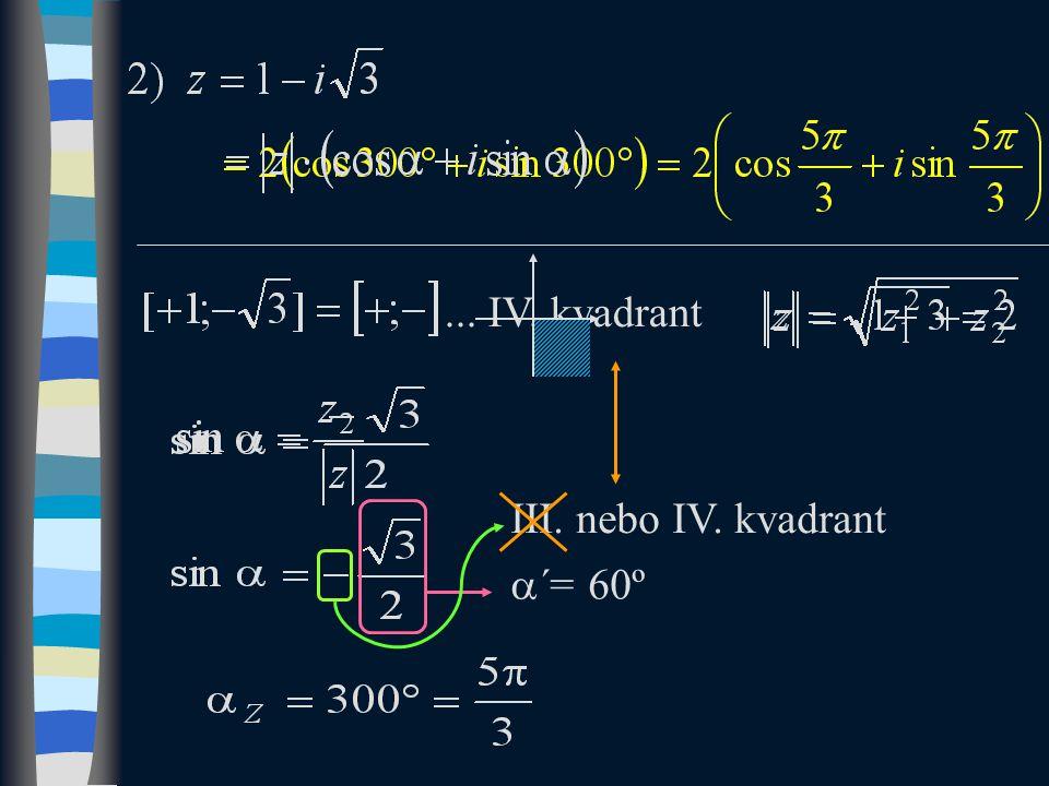 ... II. kvadrant I. nebo II. kvadrant  ´= 45º