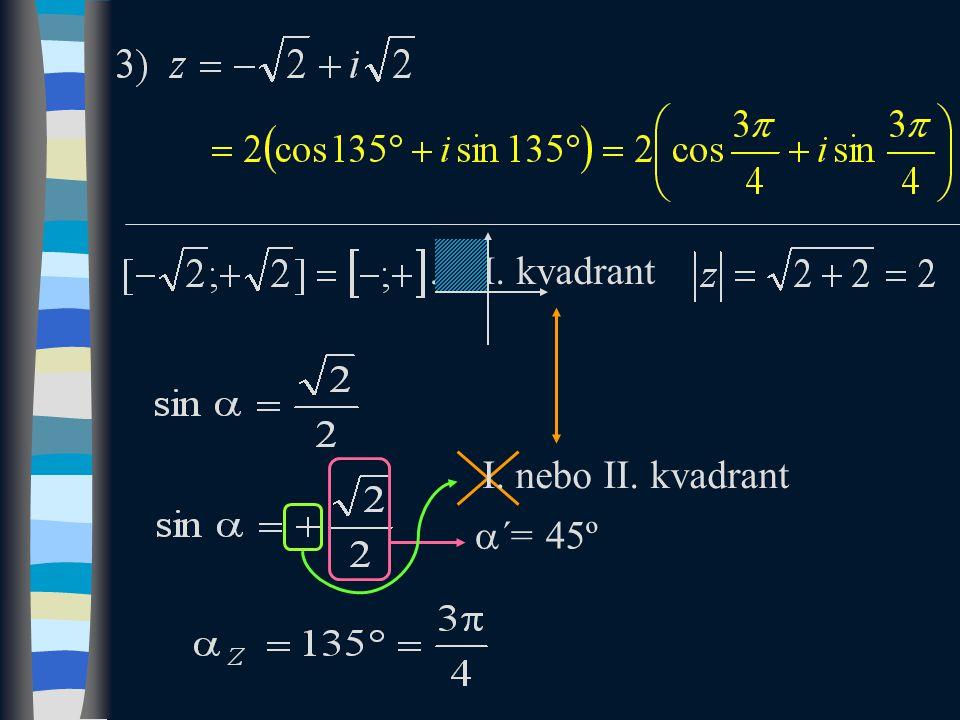 III. nebo IV. kvadrant  ´= 45º... III. kvadrant