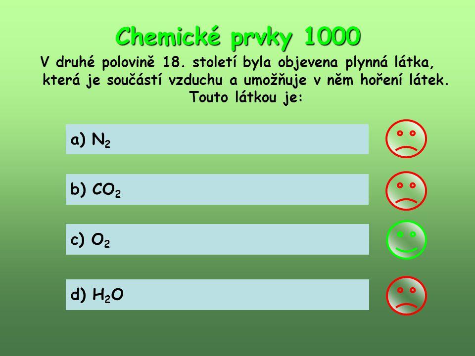 Chemické prvky 1000 V druhé polovině 18. století byla objevena plynná látka, která je součástí vzduchu a umožňuje v něm hoření látek. Touto látkou je: