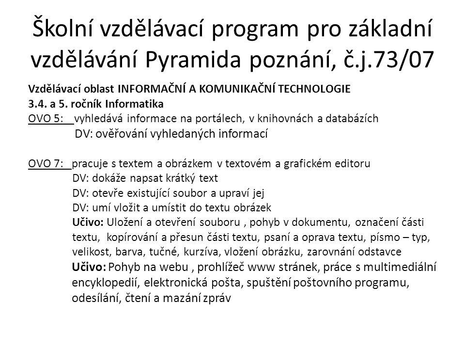 Školní vzdělávací program pro základní vzdělávání Pyramida poznání, č.j.73/07 Vzdělávací oblast INFORMAČNÍ A KOMUNIKAČNÍ TECHNOLOGIE 3.4.