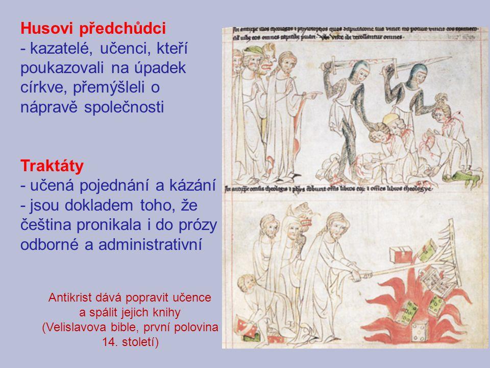 Husovi předchůdci - kazatelé, učenci, kteří poukazovali na úpadek církve, přemýšleli o nápravě společnosti Traktáty - učená pojednání a kázání - jsou