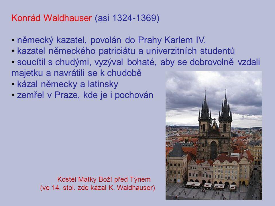 Konrád Waldhauser (asi 1324-1369) německý kazatel, povolán do Prahy Karlem IV. kazatel německého patriciátu a univerzitních studentů soucítil s chudým