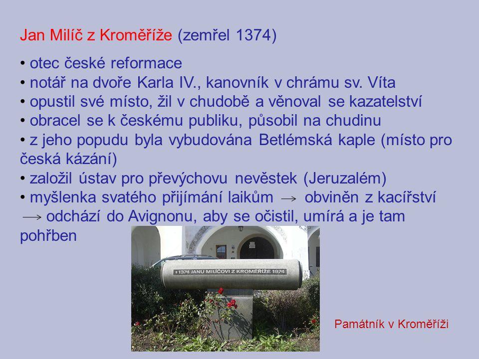 Jan Milíč z Kroměříže (zemřel 1374) otec české reformace notář na dvoře Karla IV., kanovník v chrámu sv. Víta opustil své místo, žil v chudobě a věnov