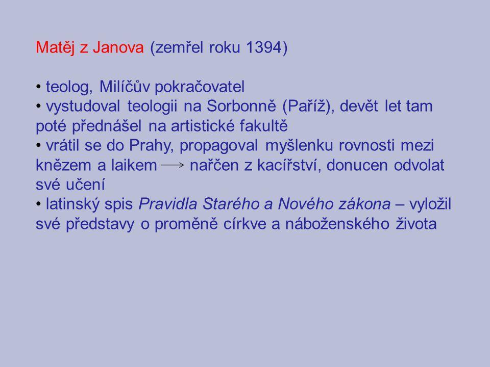 Matěj z Janova (zemřel roku 1394) teolog, Milíčův pokračovatel vystudoval teologii na Sorbonně (Paříž), devět let tam poté přednášel na artistické fak