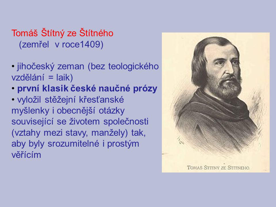 Tomáš Štítný ze Štítného (zemřel v roce1409) jihočeský zeman (bez teologického vzdělání = laik) první klasik české naučné prózy vyložil stěžejní křesť