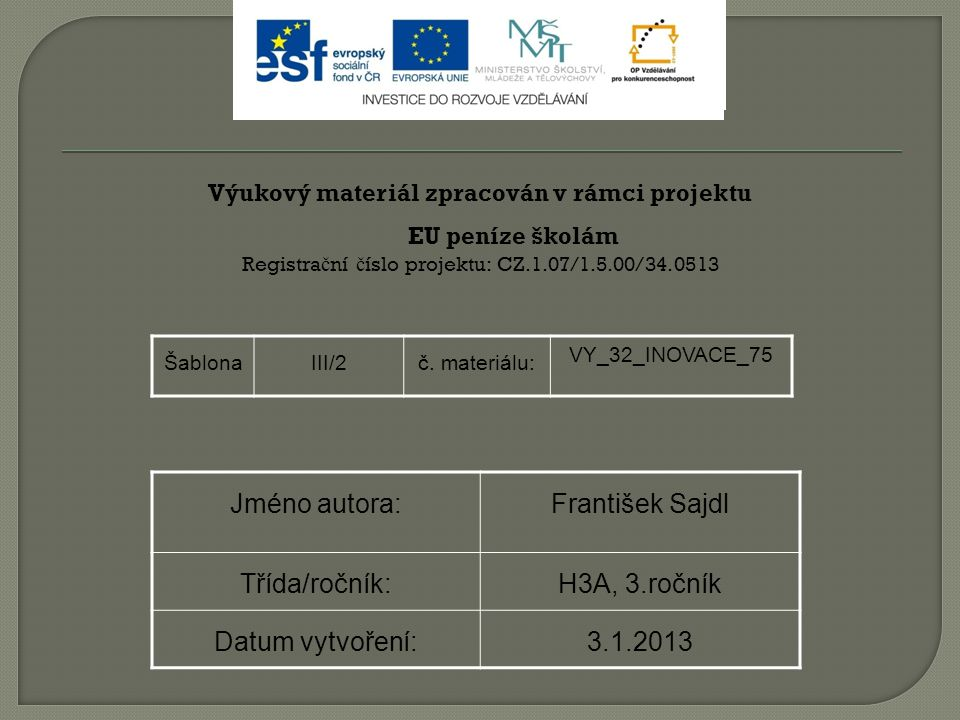Výukový materiál zpracován v rámci projektu EU peníze školám Registra č ní č íslo projektu: CZ.1.07/1.5.00/34.0513 ŠablonaIII/2č.