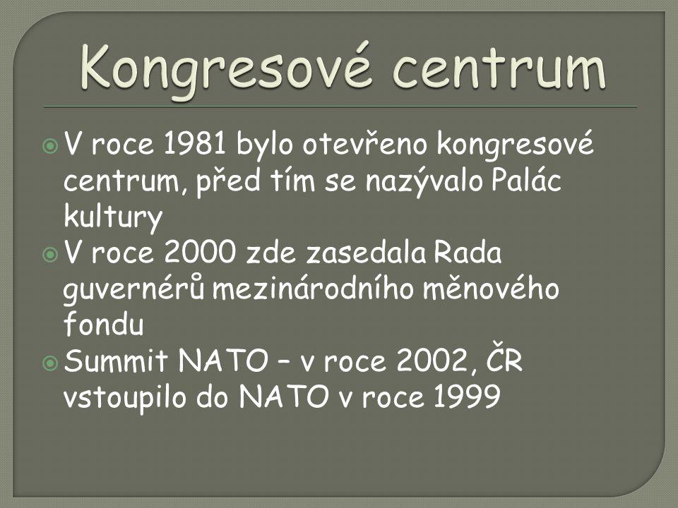  V roce 1981 bylo otevřeno kongresové centrum, před tím se nazývalo Palác kultury  V roce 2000 zde zasedala Rada guvernérů mezinárodního měnového fondu  Summit NATO – v roce 2002, ČR vstoupilo do NATO v roce 1999