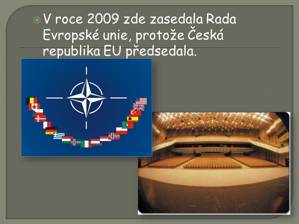  V roce 2009 zde zasedala Rada Evropské unie, protože Česká republika EU předsedala.