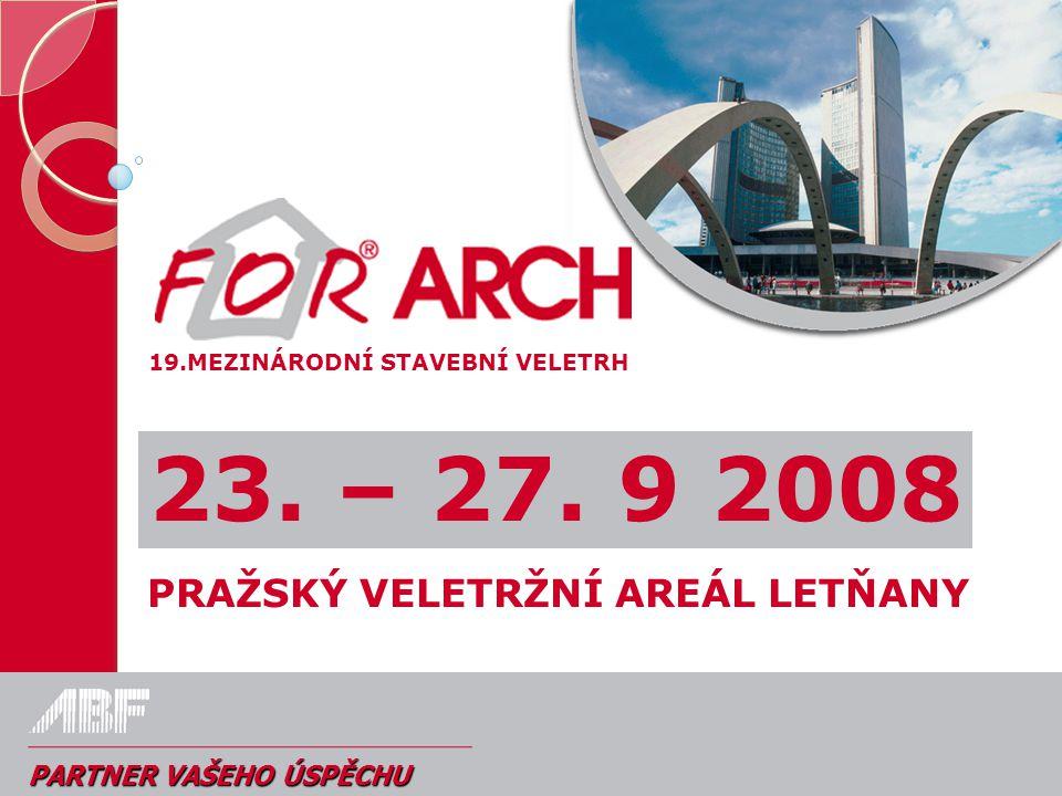 PARTNER VAŠEHO ÚSPĚCHU 19.MEZINÁRODNÍ STAVEBNÍ VELETRH PRAŽSKÝ VELETRŽNÍ AREÁL LETŇANY 23. – 27. 9 2008