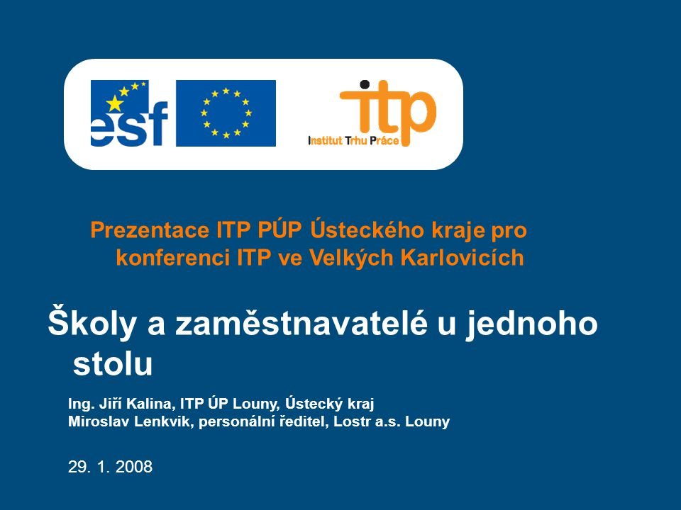 Prezentace ITP PÚP Ústeckého kraje pro konferenci ITP ve Velkých Karlovicích Školy a zaměstnavatelé u jednoho stolu Ing. Jiří Kalina, ITP ÚP Louny, Ús