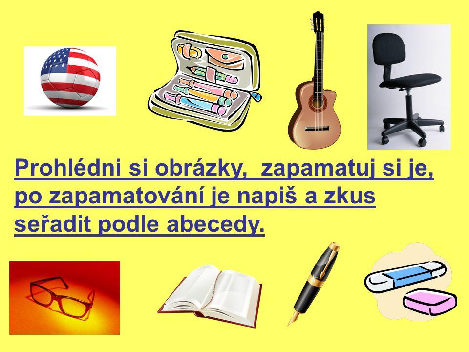 Kontrola: míč, penál, kytara, židle brýle, kniha, péro, guma Věci seřazené podle abecedy: 1.