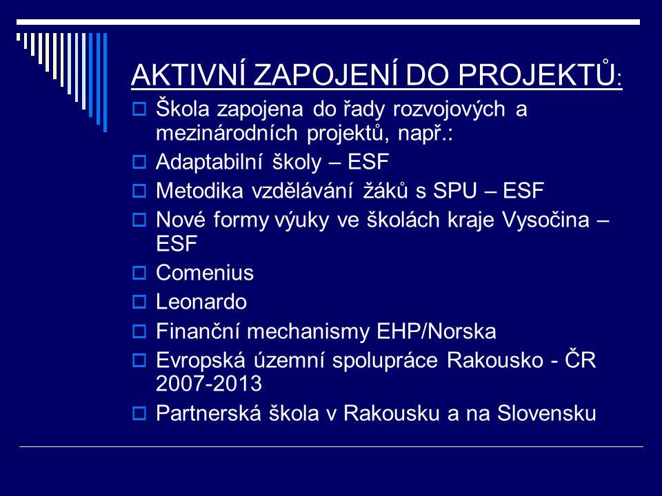 AKTIVNÍ ZAPOJENÍ DO PROJEKTŮ :  Škola zapojena do řady rozvojových a mezinárodních projektů, např.:  Adaptabilní školy – ESF  Metodika vzdělávání ž