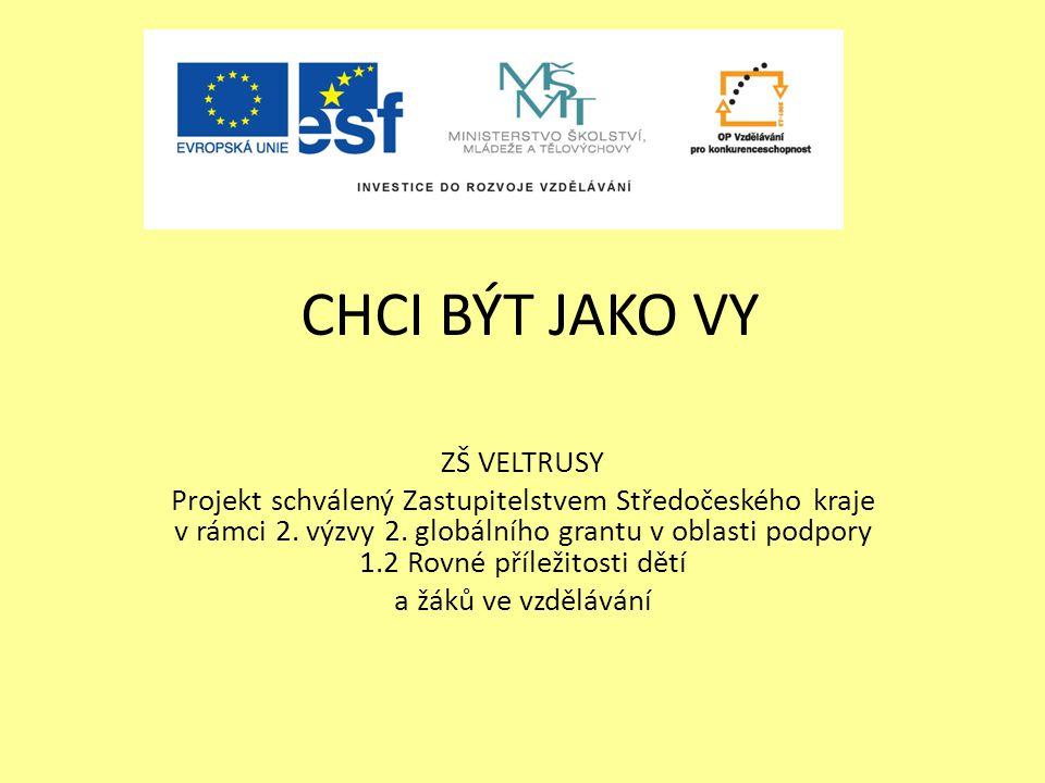CHCI BÝT JAKO VY ZŠ VELTRUSY Projekt schválený Zastupitelstvem Středočeského kraje v rámci 2.