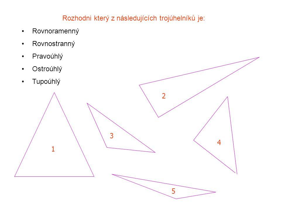 Rozhodni který z následujících trojúhelníků je: Rovnoramenný Rovnostranný Pravoúhlý Ostroúhlý Tupoúhlý 1 4 3 2 5