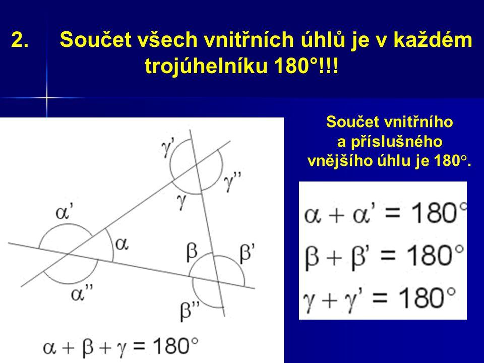 2.Součet všech vnitřních úhlů je v každém trojúhelníku 180°!!! Součet vnitřního a příslušného vnějšího úhlu je 180°.