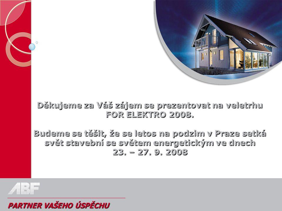 PARTNER VAŠEHO ÚSPĚCHU Děkujeme za Váš zájem se prezentovat na veletrhu FOR ELEKTRO 2008. Budeme se těšit, že se letos na podzim v Praze setká svět st