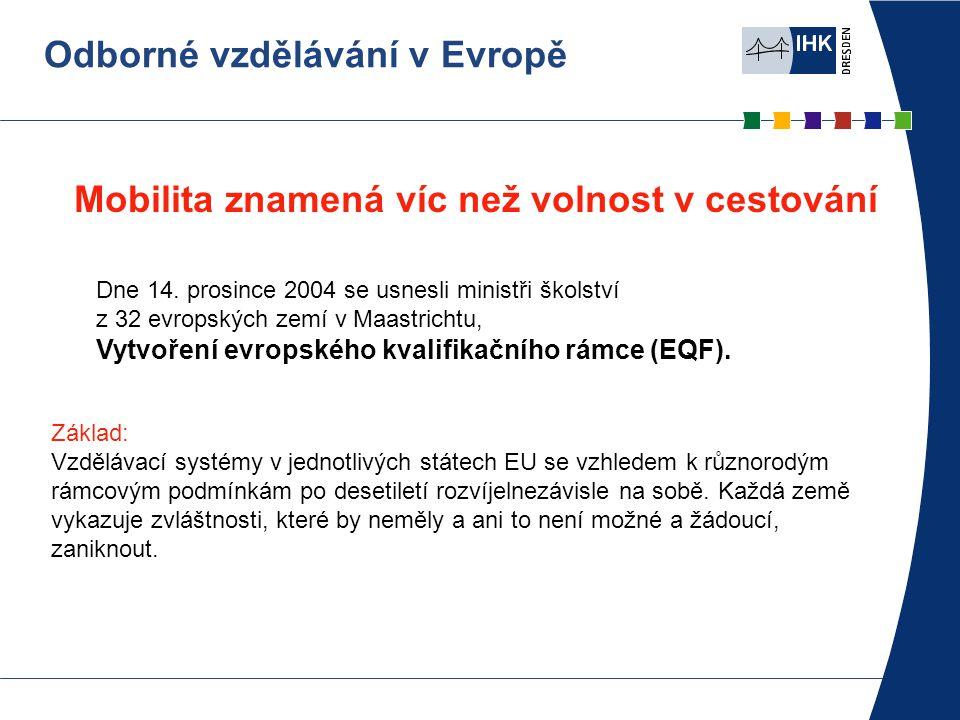Odborné vzdělávání v Evropě Základ: Vzdělávací systémy v jednotlivých státech EU se vzhledem k různorodým rámcovým podmínkám po desetiletí rozvíjelnezávisle na sobě.