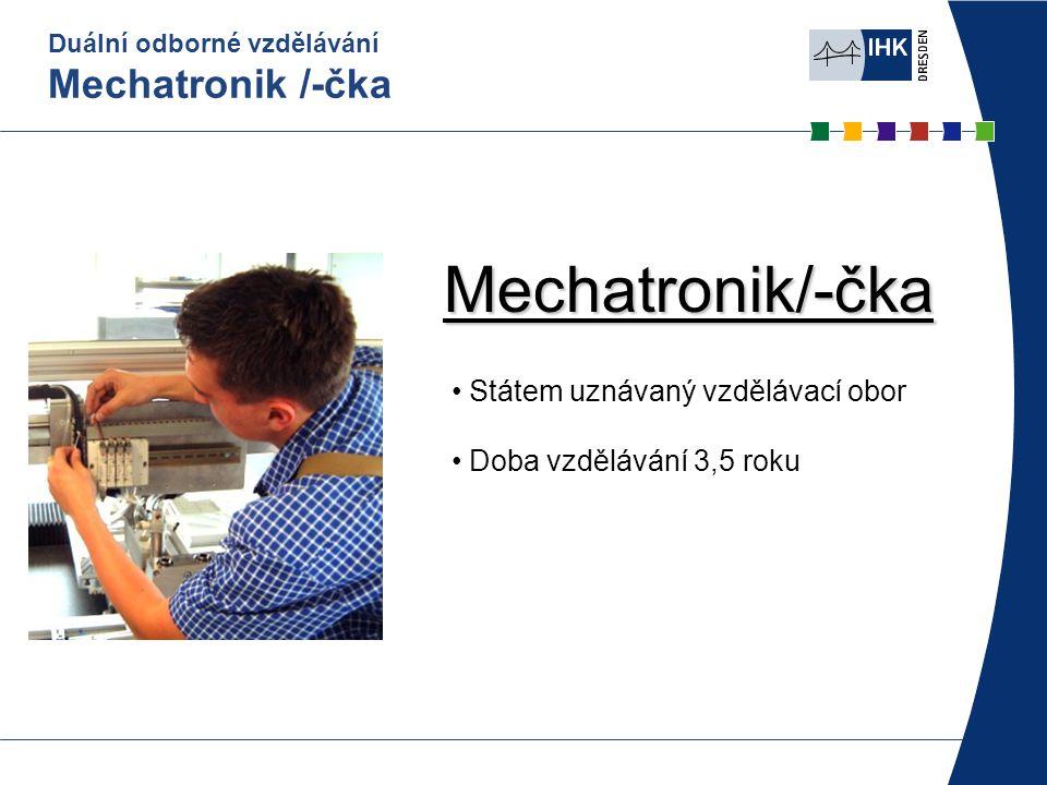 Duální odborné vzdělávání Mechatronik /-čka Státem uznávaný vzdělávací obor Doba vzdělávání 3,5 roku Mechatronik/-čka