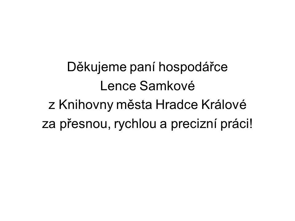 Děkujeme paní hospodářce Lence Samkové z Knihovny města Hradce Králové za přesnou, rychlou a precizní práci!