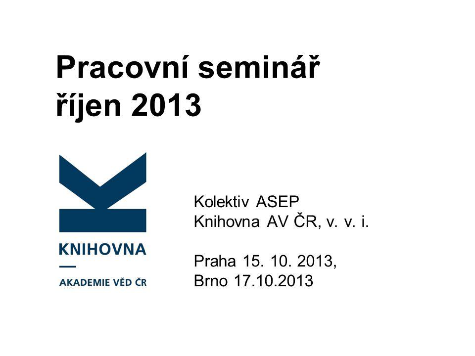 Pracovní seminář říjen 2013 Kolektiv ASEP Knihovna AV ČR, v.