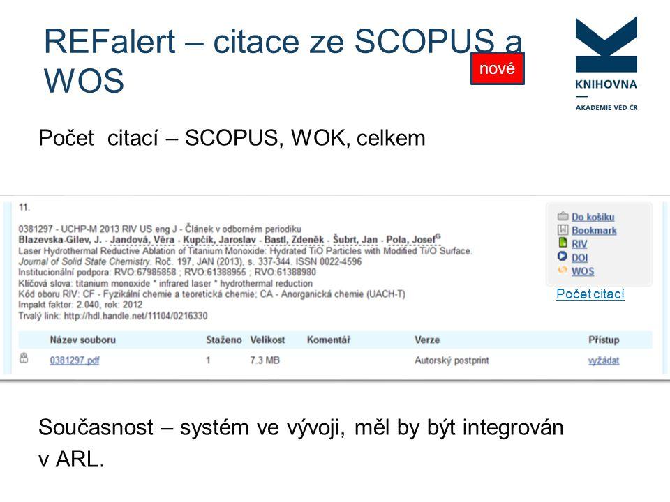REFalert – citace ze SCOPUS a WOS Počet citací – SCOPUS, WOK, celkem Současnost – systém ve vývoji, měl by být integrován v ARL.