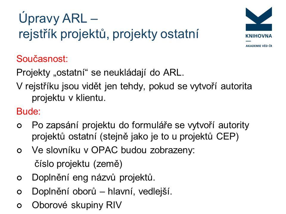 """Úpravy ARL – rejstřík projektů, projekty ostatní Současnost: Projekty """"ostatní se neukládají do ARL."""