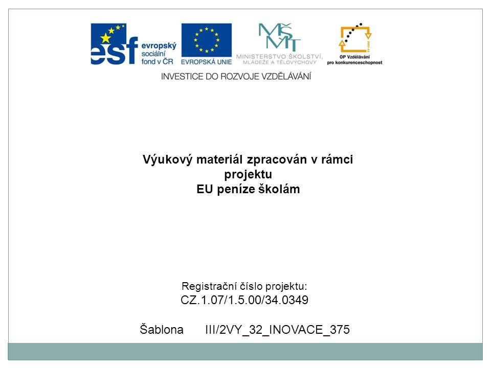 Výukový materiál zpracován v rámci projektu EU peníze školám Registrační číslo projektu: CZ.1.07/1.5.00/34.0349 Šablona III/2VY_32_INOVACE_375
