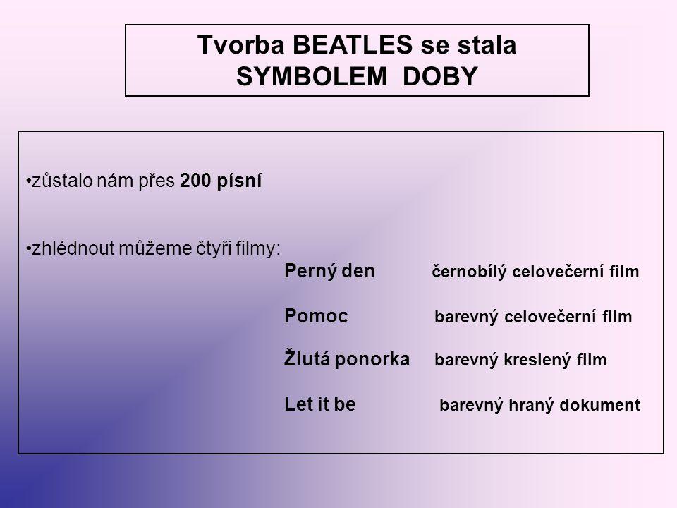 Tvorba BEATLES se stala SYMBOLEM DOBY zůstalo nám přes 200 písní zhlédnout můžeme čtyři filmy: Perný den černobílý celovečerní film Pomoc barevný celo