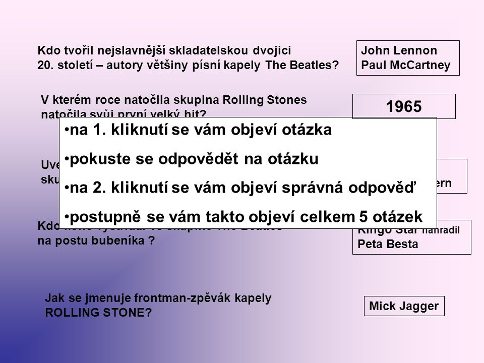 Kdo tvořil nejslavnější skladatelskou dvojici 20. století – autory většiny písní kapely The Beatles? John Lennon Paul McCartney V kterém roce natočila