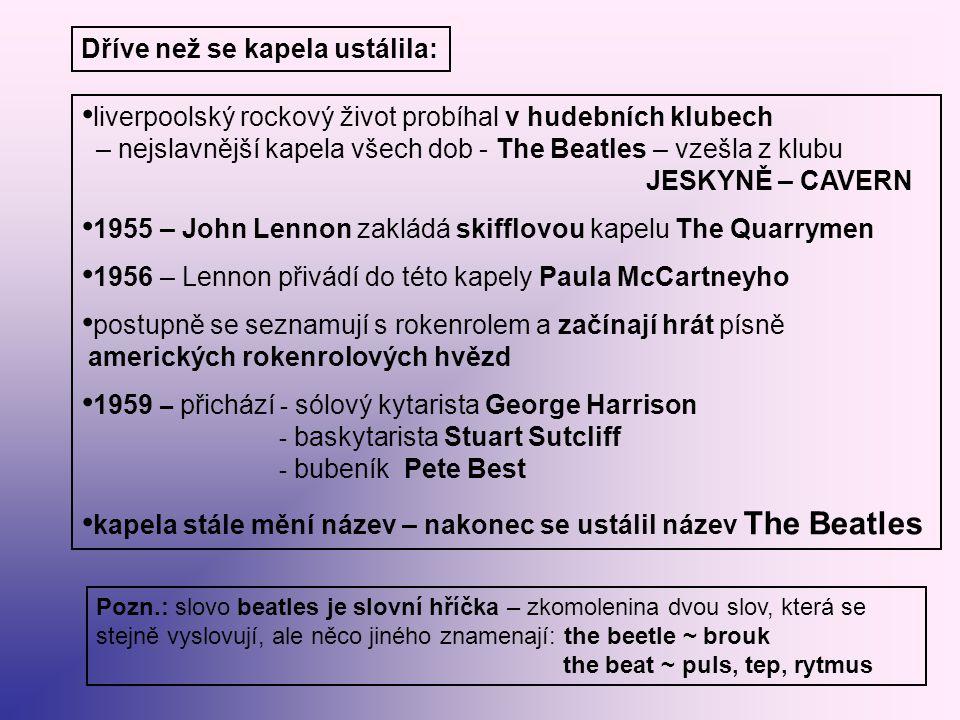 PRVNÍ ZAHRANIČNÍ TURNÉ Noční kluby v NĚMECKÉM HAMBURKU 1960 pořizovali tam své první nahrávky vystupovali tam jako doprovodná skupina, ale i samostatně zpívali Lennon, Harrison i McCartney začíná tvořit autorská dvojice Lennon + McCartney  budoucí nejslavnější dvojice 20.