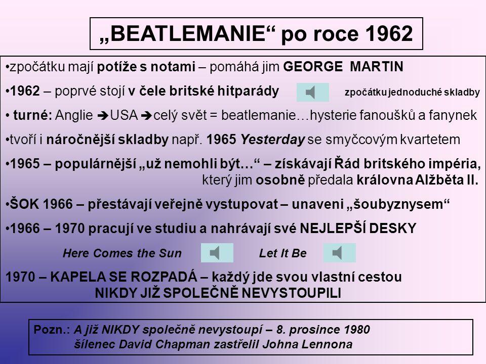 """""""BEATLEMANIE"""" po roce 1962 zpočátku mají potíže s notami – pomáhá jim GEORGE MARTIN 1962 – poprvé stojí v čele britské hitparády zpočátku jednoduché s"""